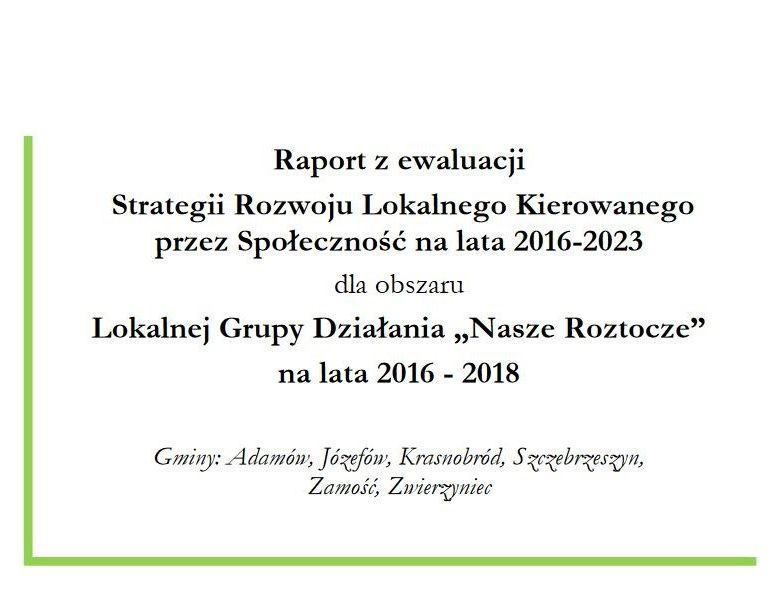 """Raport z ewaluacji Strategii Rozwoju Lokalnego Kierowanego przez Społeczność na lata 2016-2023 dla obszaru LGD """"Nasze Roztocze"""" na lata 2016 -2018"""